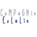 Compagnie Eulalie – Sophie Lecarpentier – Théâtre Rouen Haute-Normandie